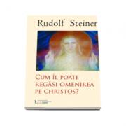 Cum il poate regasi omenirea pe Christos?