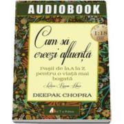 Deepak Chopra - Cum sa creezi afluenta. Pasii de la A la Z pentru o viata mai bogata - AudioBook Format CD MP3