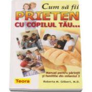 Roberta M. Gilbert, Cum sa fii prieten cu copilul tau... Manualul pentru parintii si familiile din mileniul 3