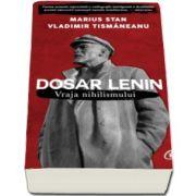 Marius Stan - Dosar Lenin. Vraja nihilismului (Cuvant inainte de Mihai Sora)