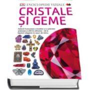 Enciclopedii vizuale. Cristale si Geme - Admira frumusetea cristalelor si a pietrelor pretioase si afla-le utilizarea - de la bijuterii elegante la cipuri de siliciu
