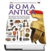 Enciclopedii vizuale. Roma Antica - Descopera minunile uneia dintre cele mai mari civilizatiei - de la vastul sau imperiu pana la sangeroasele lupte de gladiatori