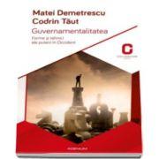 Mihai Demetrescu - Guvernamentalitatea - Forme si tehnici ale puterii in Occident