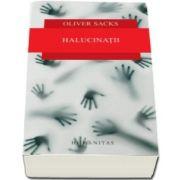 Oliver Sacks, Halucinatii - Colectia Pasi peste granite