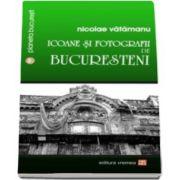 Nicolae Vatamanu, Icoane si fotografii de bucuresteni