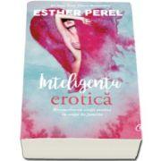 Esther Perel, Inteligenta erotica. Reconcilierea vietii erotice cu viata de familie