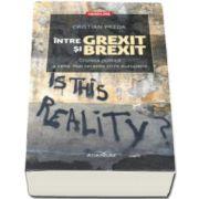 Cristian Preda - Intre Grexit si Brexit. Cronica politica a celor mai recente crize europene