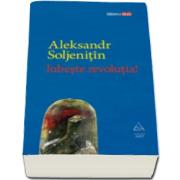 Aleksandr Soljenitin, Iubeste revolutia!