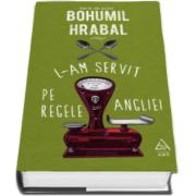 Bohumil Hrabal, L-am servit pe regele Angliei - Editie cu coperti cartonate