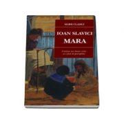 Mara, Ioan Slavici - Contine un dosar critic si o fisa de portofoliu