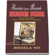 Amintiri despre parintele Nicodim Bujor. Autorul Acatistului Sfantului ierarh Calinic de la Cernica (Mihaela Ion)