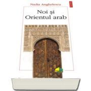 Nadia Anghelescu, Noi si Orientul arab