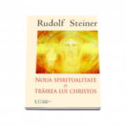Rudolf Steiner, Noua Spiritualitate si Trairea lui Christos