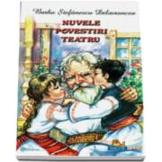 Nuvele Povestiri Teatru - Barbu Stefanescu Delavrancea