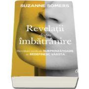 Suzanne Somers - Revelatii despre imbatranire. Dezvaluiri medicale surprinzatoare, ce redefinesc varsta