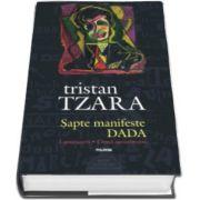 Tristan Tzara - Sapte manifeste DADA. Lampisterii - Omul aproximativ (Editie aniversara - Centenar DADA)