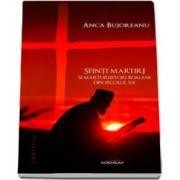 Anca Bujoreanu, Sfinti martiri si marturisitori romani ai secolului XX