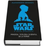Alexandra Braken, STAR WARS. O noua speranta. Printesa, ticalosul si pustiul de la ferma