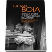 Lucian Boia, Strania istorie a comunismului romanesc (si nefericitele ei consecinte)