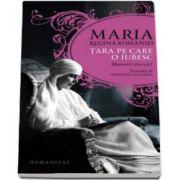 Tara pe care o iubesc - Memorii din exil - Maria regina Romaniei