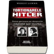 Wendy Lower, Tortionarele lui Hitler. Femei germane pe campurile naziste ale mortii