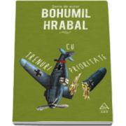 Bohumil Hrabal, Trenuri cu prioritate - Editie cu coperti cartonate
