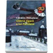 Catalin Mihuleac, Ultima tigara a lui Fondane