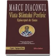 Marcu Diaconul, Viata Sfantului Porfirie. Episcopul de Gaza