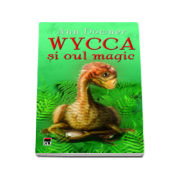 Wycca si oul magic - Ann Downer