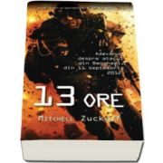 Mitchell Zuckoff, 13 ore. Adevarul despre atacul din Benghazi, din 11 septembrie 2012. Colectia, carte de buzunar