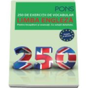 250 de exercitii de vocabular - Limba Engleza. Pentru incepatori si avansati. Cu solutii detaliate - Pons - Simplu si eficient