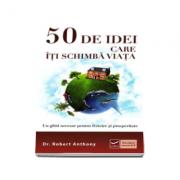 50 de idei care iti schimba viata (Un ghid necesar pentru fericire si prosperitate)