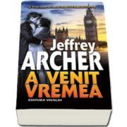 Jeffrey Archer, A venit vremea - al saselea volum din seria CRONICILE FAMILIEI CLIFTON