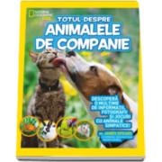 National Geografic Kids - Animalele de companie - Seria Totul despre