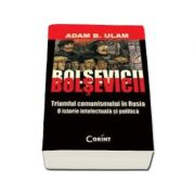 Bolsevicii. Triumful comunismului in Rusia