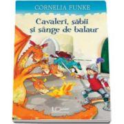 Cornelia Funke - Cavaleri, sabii si sange de balaur