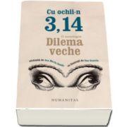Ana Maria Sandu - Cu ochii-n 3, 14 - O antologie Dilema veche alcatuita de Ana Maria Sandu, cu ilustratii de Dan Stanciu