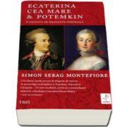 Simon Sebag Montefiore - Ecaterina cea Mare si Potemkin - O poveste de dragoste imperiala