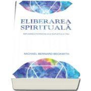 Michael Bernard Beckwith, Eliberarea spirituala. Implinirea potentialului sufletului tau