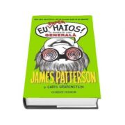 James Patterson - Eu, Superhaios! - O poveste din generala. Cartea a III-a din seria EU HAIOS!