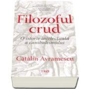 Catalin Avramescu, Filozoful crud. O istorie a canibalismului