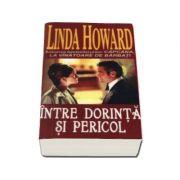 Intre dorinta si pericol (Howard, Linda)