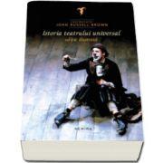 Istoria teatrului universal (Editie ilustrata coordonata de John Russel Brown)