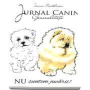 Ioana Scutelnicu - Jurnal Canin. Generalitati - Nu suntem jucarii!