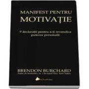 Manifest pentru motivatie - 9 declaratii pentru a-ti revendica puterea personala (Brendon Burchard)