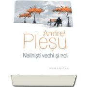 Andrei Plesu, Nelinisti vechi si noi