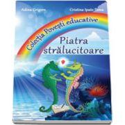 Adina Grigore, Piatra Stralucitoare - Colectia Povesti educative