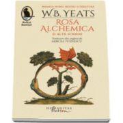 William Butler Yeats, Rosa Alchemica si alte scrieri (Traducere din limba engleza de Mircea Ivanescu)