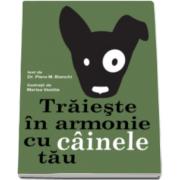 Piero M. Bianchi, Traieste in armonie cu cainele tau - Ilustratii de Marisa Vestita