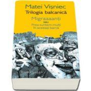 Matei Visniec, Trilogia balcanica. Migraaanti sau Prea suntem multi in aceeasi barca